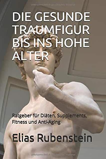Elias Rubenstein - Die gesunde Traumfigur bis ins hohe Alter: Ratgeber für Diäten, Supplements, Fitness und Anti-Aging